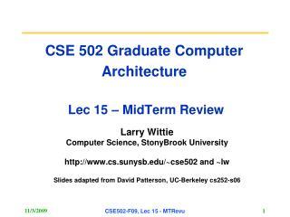 CSE 502 Graduate Computer Architecture  Lec 15 – MidTerm Review