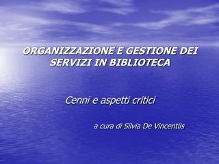 ORGANIZZAZIONE E GESTIONE DEI SERVIZI IN BIBLIOTECA