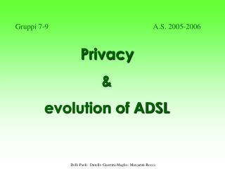 Privacy  &                   evolution of ADSL
