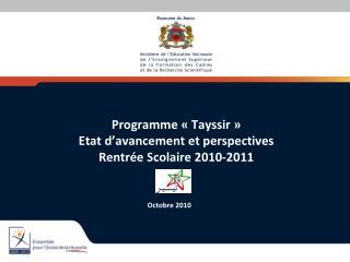 Programme « Tayssir » Etat d'avancement et perspectives Rentrée Scolaire 2010-2011