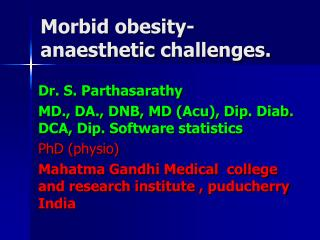 Morbid obesity-  anaesthetic  challenges.