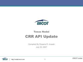 Texas Nodal CRR API Update Compiled By Shawna R. Jirasek July 23, 2007