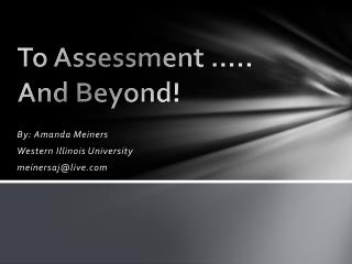 To  Assessment  ….. And Beyond!