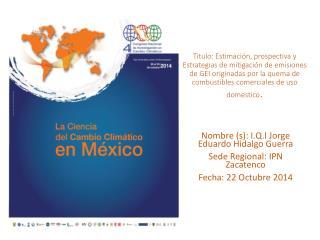 Nombre (s):  I.Q.I Jorge  Eduardo Hidalgo Guerra Sede Regional: IPN Zacatenco