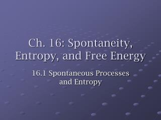 Ch. 16: Spontaneity, Entropy, and Free Energy