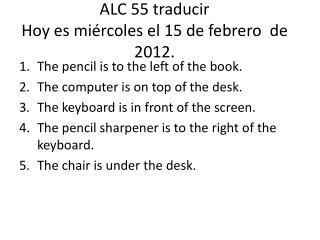 ALC  55  traducir Hoy  es miércoles  el 15  de  febrero   de 2012.