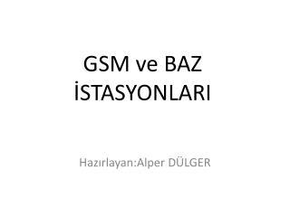 GSM ve  BAZ İSTASYONLARI