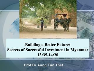 Building a Better Future: Secrets of Successful Investment in Myanmar 13:35-14:20