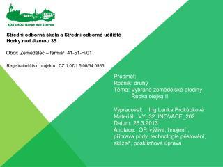 Předmět:  Ročník: druhý Téma:Vybrané zemědělské plodinyŘepka olejka II