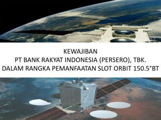 KEWAJIBAN  PT BANK RAKYAT INDONESIA (PERSERO), TBK.  DALAM RANGKA PEMANFAATAN SLOT ORBIT 150.5°BT