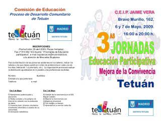C.E.I.P. JAIME VERA Bravo Murillo, 162. 6 y 7 de Mayo, 2009. 16:00 a 20:00 h.