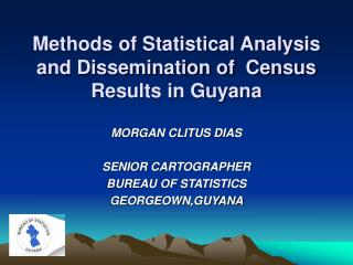 Methods of Statistical Analysis and Dissemination of  Census Results in Guyana