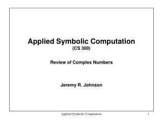 Applied Symbolic Computation  (CS 300) Review of Complex Numbers