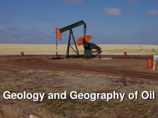 Geology and Geography of Oil