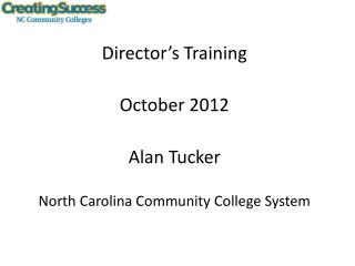 Director�s Training October 2012 Alan Tucker North Carolina Community College System
