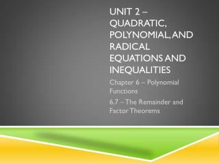Unit 2 � quadratic, polynomial, and radical equations and inequalities
