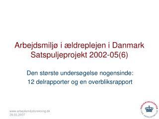 Arbejdsmiljø i ældreplejen i Danmark Satspuljeprojekt 2002-05(6)