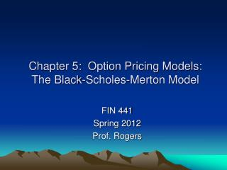 Chapter 5:  Option Pricing Models: The Black- Scholes -Merton Model