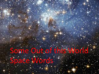 Some Space Words