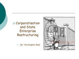 Corporatisation and State Enterprise Restructuring (Dr. Christopher Gan)