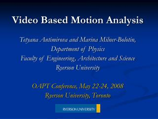 Video Based Motion Analysis Tetyana Antimirova and Marina Milner-Bolotin,  Department of Physics