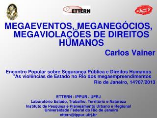 MEGAEVENTOS, MEGANEGÓCIOS, MEGAVIOLAÇÕES DE DIREITOS HUMANOS Carlos Vainer