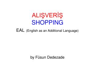 ALIŞVERİŞ SHOPPING EAL (English as an Additional Language) by Füsun Dedezade
