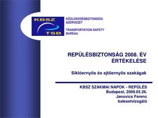 REPÜLÉSBIZTONSÁG 2008. ÉV ÉRTÉKELÉSE Siklóernyős és ejtőernyős szakágak