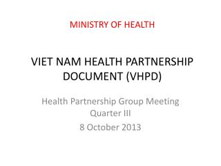 MINISTRY OF HEALTH VIET NAM HEALTH PARTNERSHIP DOCUMENT (VHPD)