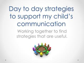 Day to  d ay strategies to support my child's communication