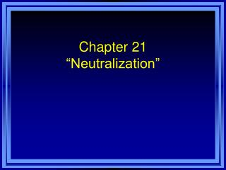 Chapter 21  Neutralization