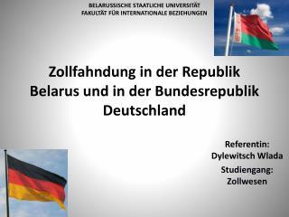 Zollfahndung in der Republik Belarus und  in  der Bundesrepublik  Deutschland