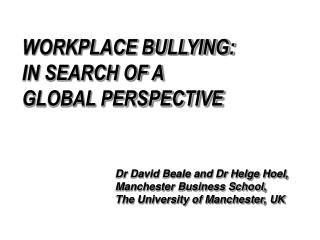 WORKPLACE BULLYING:  IN SEARCH OF A  GLOBAL PERSPECTIVE
