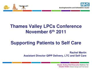Thames Valley LPCs Conference November 6 th  2011 Supporting Patients to Self Care Rachel Martin