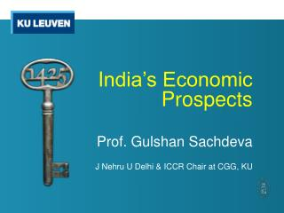 I ndia's Economic Prospects Prof.  Gulshan Sachdeva J Nehru U Delhi &  I CCR Chair at CGG, KU