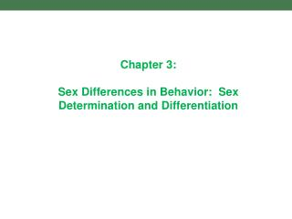 Chapter 3: Sex Differences in Behavior:  Sex Determination and Differentiation