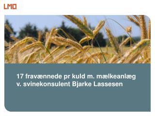 17 fravænnede pr kuld m. mælkeanlæg v. svinekonsulent Bjarke Lassesen