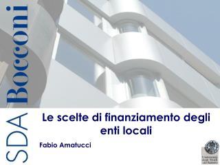 Le scelte di finanziamento degli enti locali Fabio Amatucci