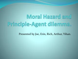 Moral Hazard and Principle-Agent dilemma.