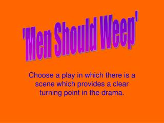 Choose a play in which there is a scene which provides a clear turning point in the drama.