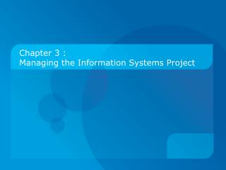 Chapter 3 :  Managing the Information Systems Project