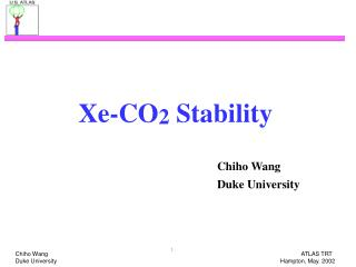 Xe-CO 2  Stability Chiho Wang 					                    Duke University