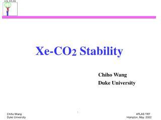 Xe-CO 2  Stability Chiho Wang                     Duke University