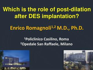 Which is the role of post-dilation after DES implantation  Enrico Romagnoli1,2 M.D., Ph.D.