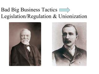 Bad Big Business Tactics Legislation/Regulation & Unionization