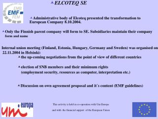 Administrative body of Elcoteq presented the transformation to European Company 8.10.2004.