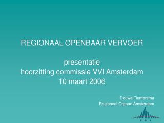 REGIONAAL OPENBAAR VERVOER presentatie hoorzitting commissie VVI Amsterdam 10 maart 2006
