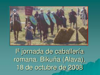 I� jornada de caballer�a romana. Biku�a (Alava), 18 de octubre de 2008
