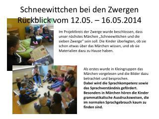 Schneewittchen bei den Zwergen Rückblick vom 12.05. – 16.05.2014