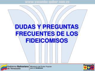 DUDAS Y PREGUNTAS  FRECUENTES DE LOS  FIDEICOMISOS